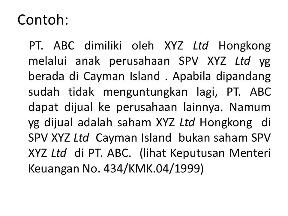 Contoh: PT. ABC dimiliki oleh XYZ Ltd Hongkong melalui anak perusahaan SPV XYZ Ltd yg berada di Cayman Island. Apabila dipandang sudah tidak menguntun