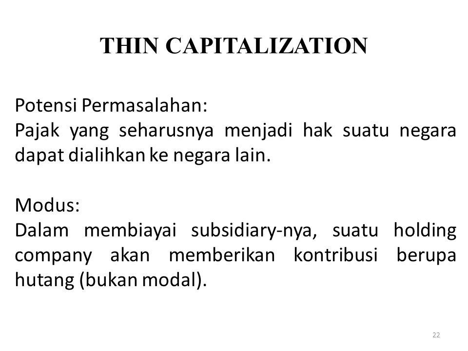 THIN CAPITALIZATION 22 Potensi Permasalahan: Pajak yang seharusnya menjadi hak suatu negara dapat dialihkan ke negara lain. Modus: Dalam membiayai sub
