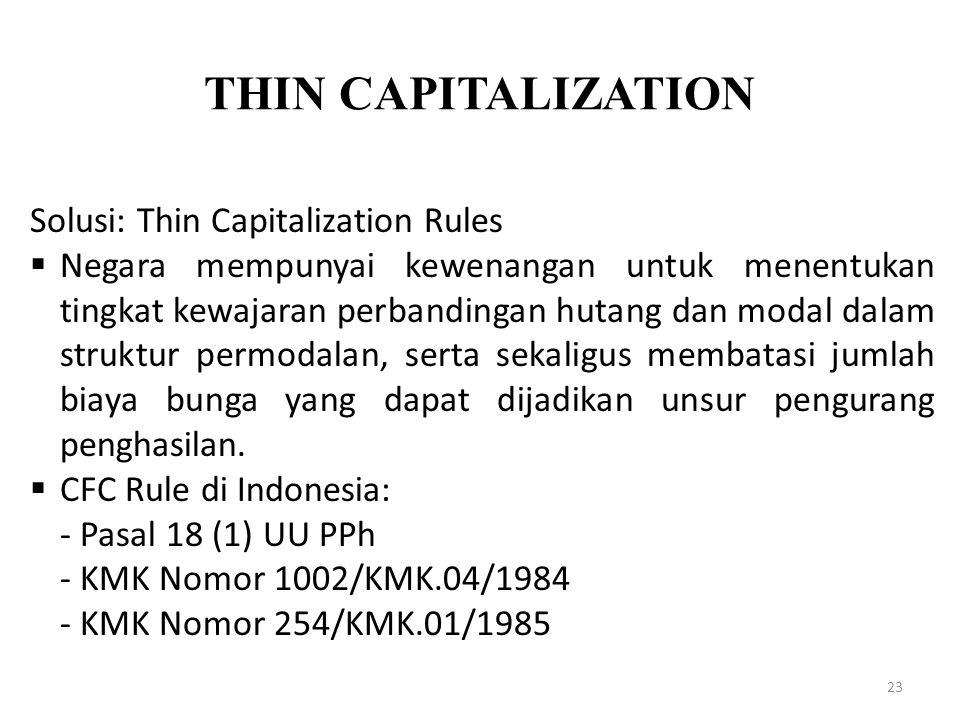 THIN CAPITALIZATION 23 Solusi: Thin Capitalization Rules  Negara mempunyai kewenangan untuk menentukan tingkat kewajaran perbandingan hutang dan moda