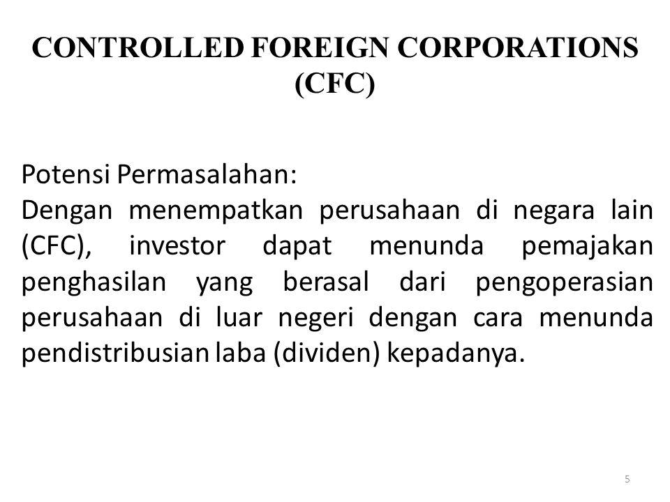 CONTROLLED FOREIGN CORPORATIONS (CFC) 5 Potensi Permasalahan: Dengan menempatkan perusahaan di negara lain (CFC), investor dapat menunda pemajakan pen