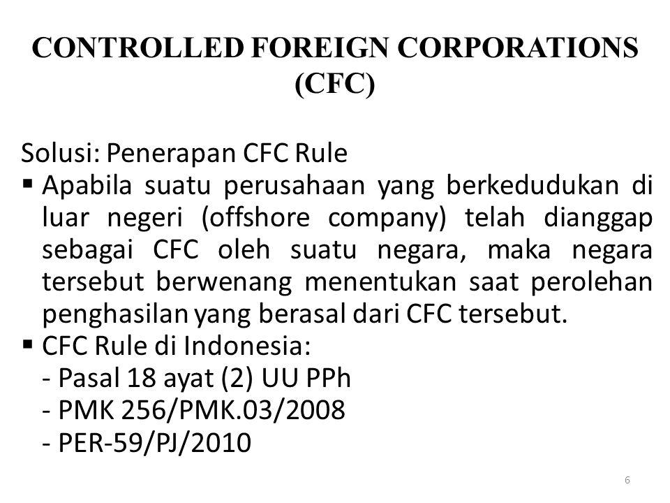 CONTROLLED FOREIGN CORPORATIONS (CFC) 6 Solusi: Penerapan CFC Rule  Apabila suatu perusahaan yang berkedudukan di luar negeri (offshore company) tela