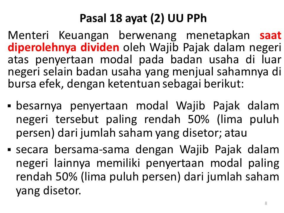 Pasal 18 ayat (2) UU PPh 8 Menteri Keuangan berwenang menetapkan saat diperolehnya dividen oleh Wajib Pajak dalam negeri atas penyertaan modal pada ba