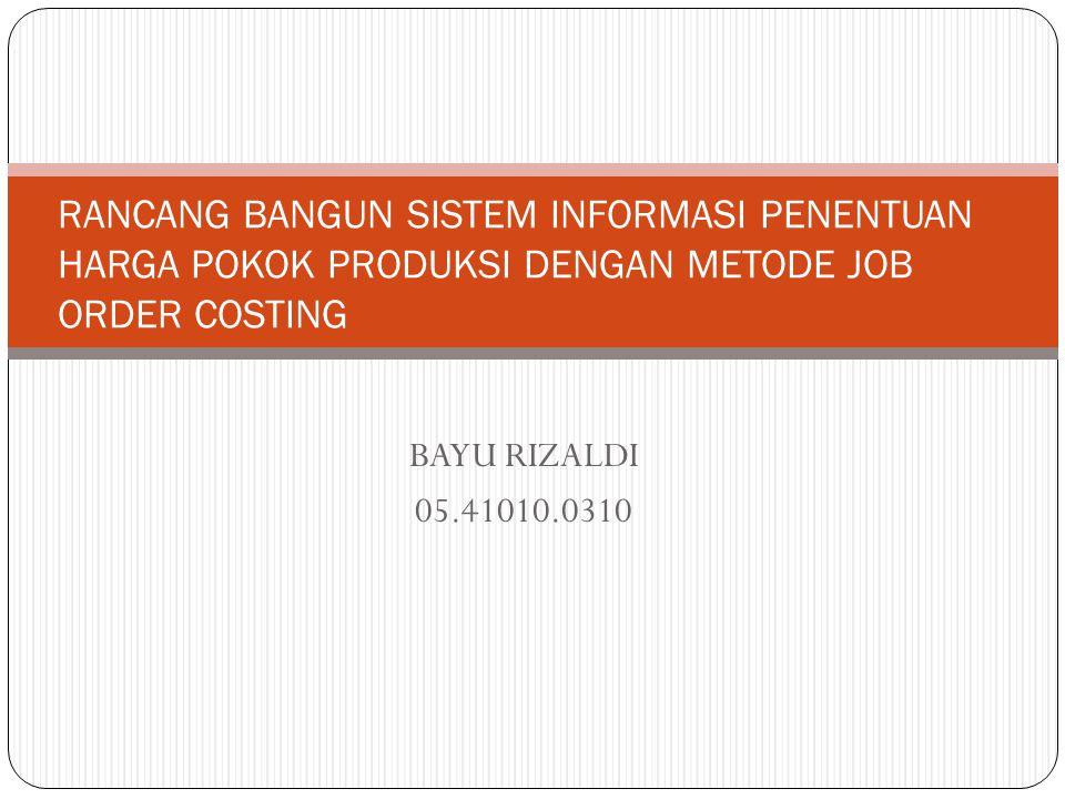 BAYU RIZALDI 05.41010.0310 RANCANG BANGUN SISTEM INFORMASI PENENTUAN HARGA POKOK PRODUKSI DENGAN METODE JOB ORDER COSTING