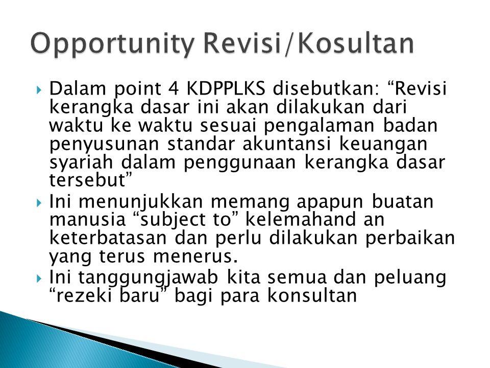 """ Dalam point 4 KDPPLKS disebutkan: """"Revisi kerangka dasar ini akan dilakukan dari waktu ke waktu sesuai pengalaman badan penyusunan standar akuntansi"""