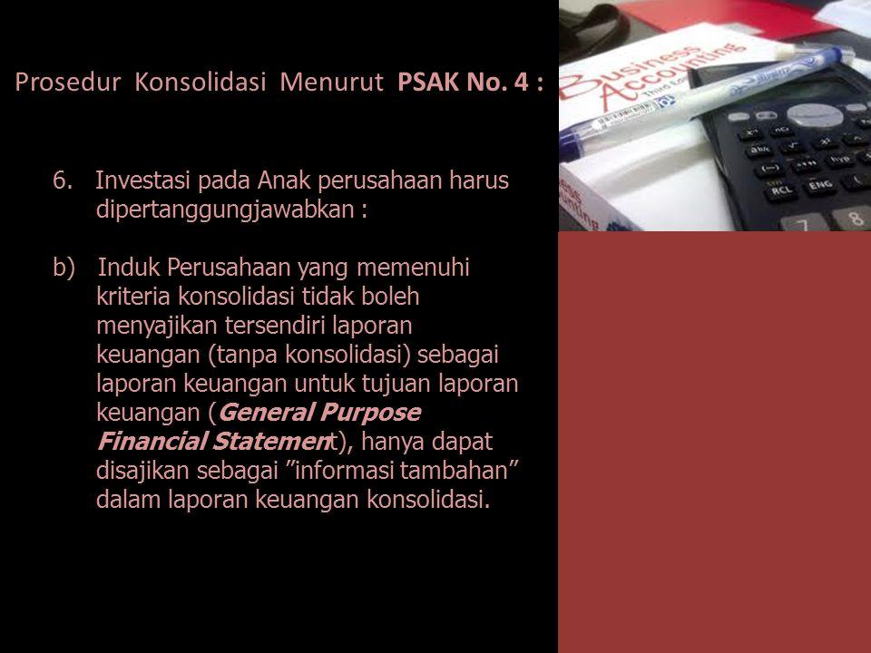 Prosedur Konsolidasi Menurut PSAK No. 4 : 6. Investasi pada Anak perusahaan harus dipertanggungjawabkan : b) Induk Perusahaan yang memenuhi kriteria k