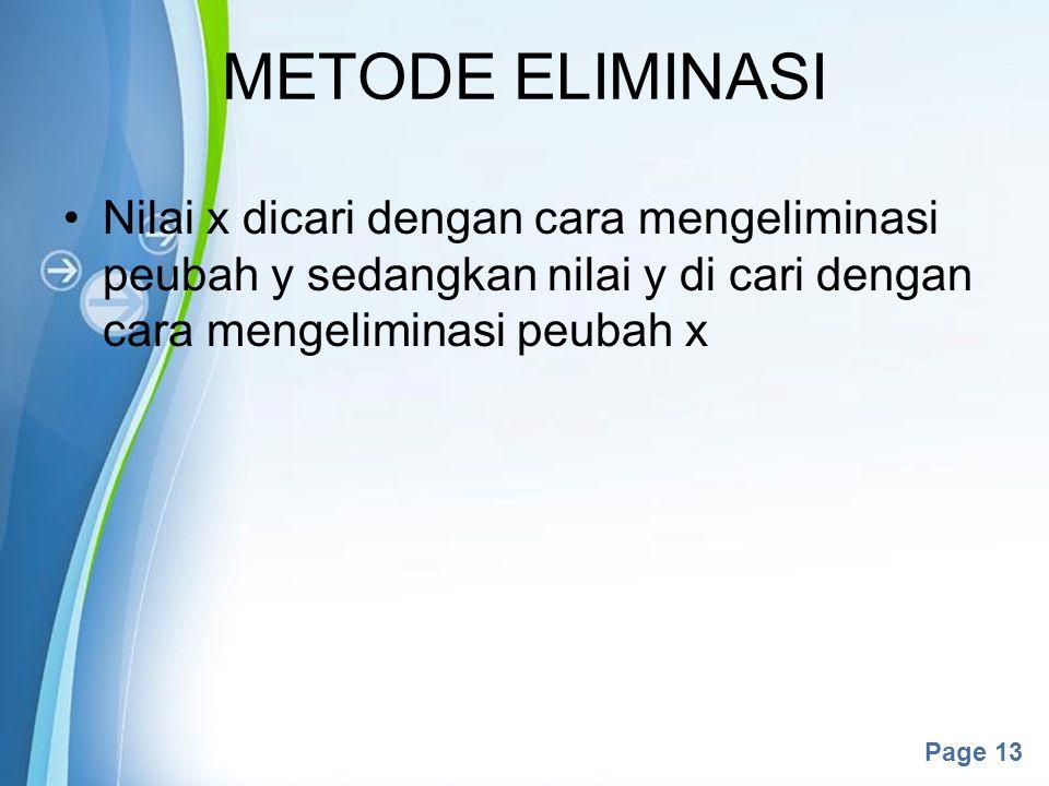 Powerpoint Templates Page 13 METODE ELIMINASI Nilai x dicari dengan cara mengeliminasi peubah y sedangkan nilai y di cari dengan cara mengeliminasi pe