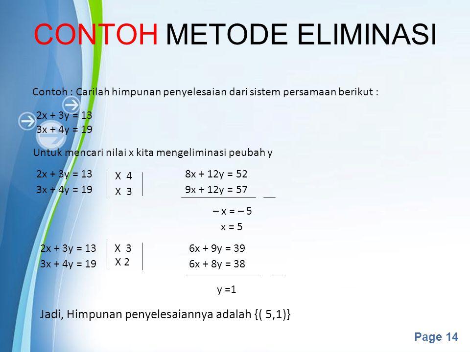 Powerpoint Templates Page 14 CONTOH METODE ELIMINASI Contoh : Carilah himpunan penyelesaian dari sistem persamaan berikut : 2x + 3y = 13 3x + 4y = 19
