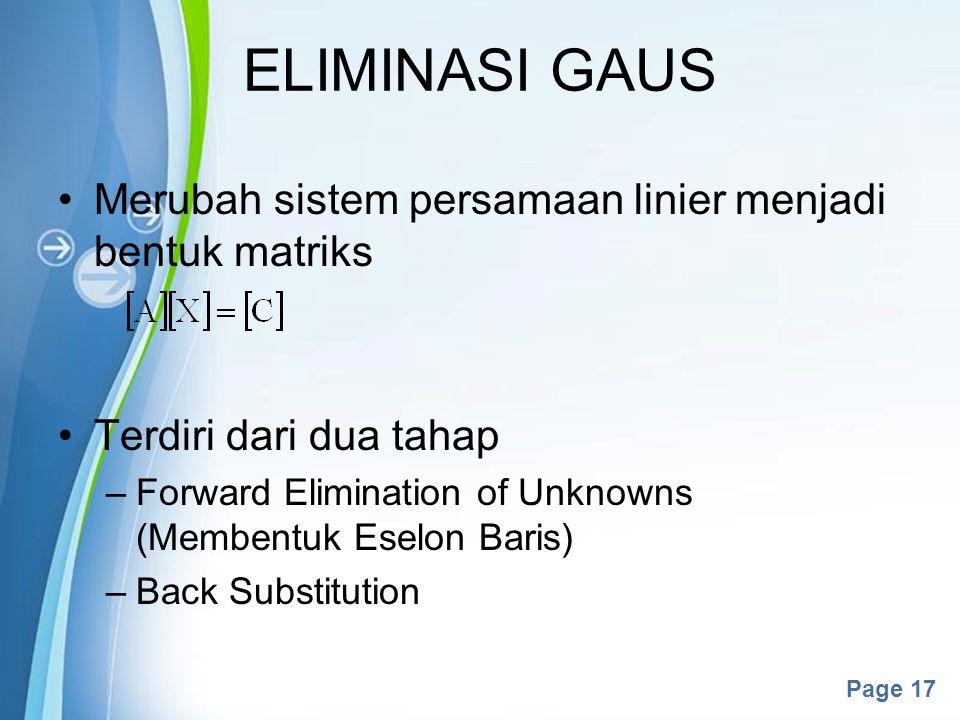 Powerpoint Templates Page 17 ELIMINASI GAUS Merubah sistem persamaan linier menjadi bentuk matriks Terdiri dari dua tahap –Forward Elimination of Unkn