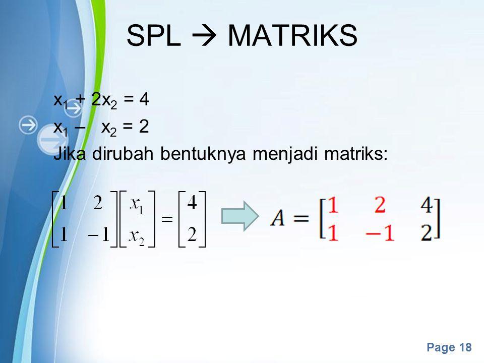 Powerpoint Templates Page 18 SPL  MATRIKS x 1 + 2x 2 = 4 x 1 – x 2 = 2 Jika dirubah bentuknya menjadi matriks: