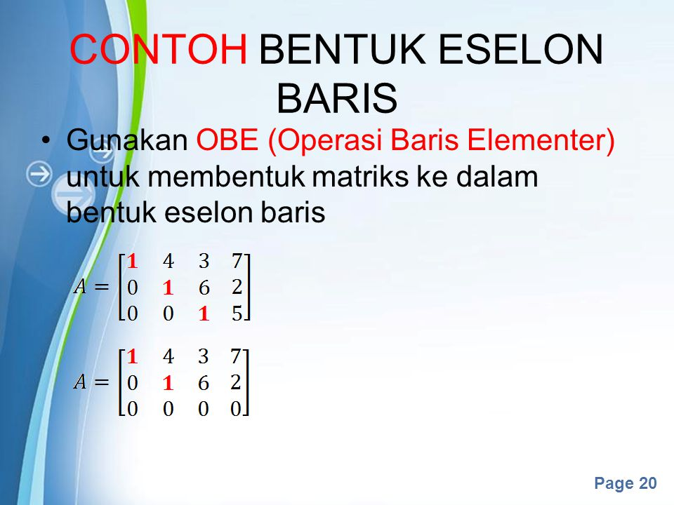 Powerpoint Templates Page 20 CONTOH BENTUK ESELON BARIS Gunakan OBE (Operasi Baris Elementer) untuk membentuk matriks ke dalam bentuk eselon baris