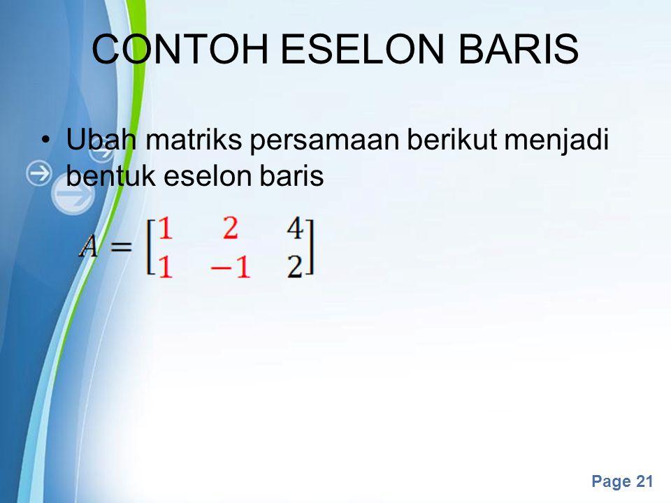 Powerpoint Templates Page 21 CONTOH ESELON BARIS Ubah matriks persamaan berikut menjadi bentuk eselon baris