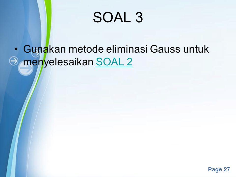 Powerpoint Templates Page 27 SOAL 3 Gunakan metode eliminasi Gauss untuk menyelesaikan SOAL 2SOAL 2