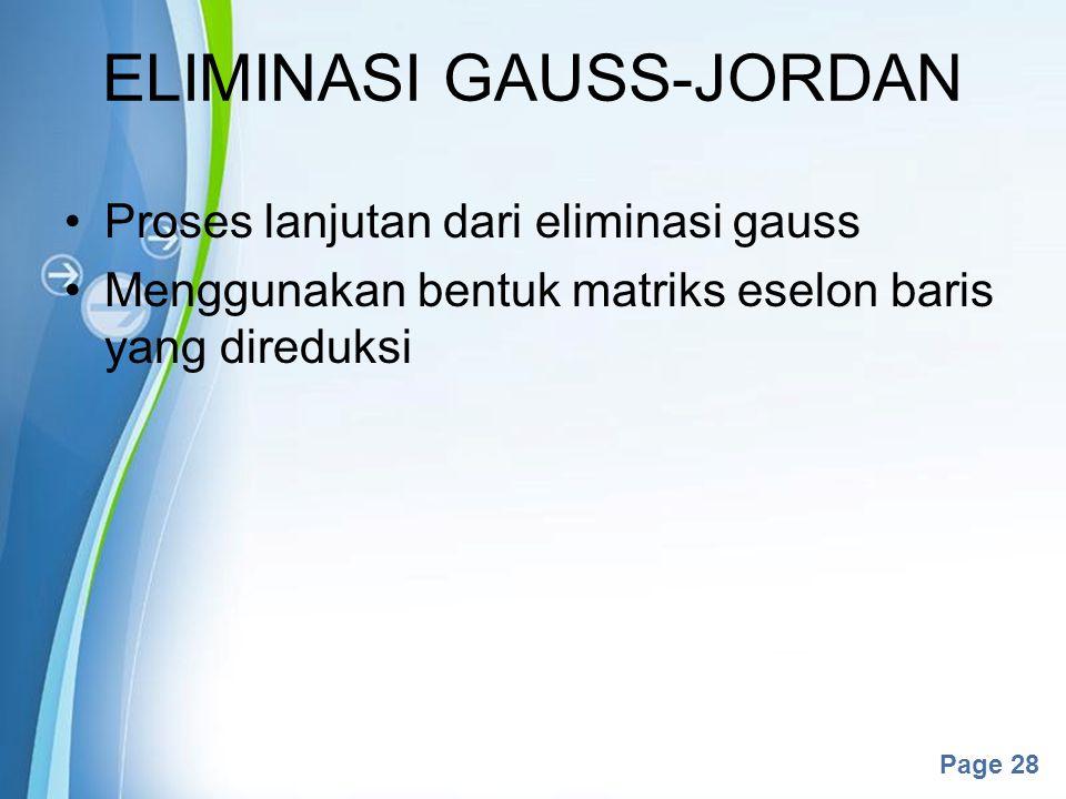 Powerpoint Templates Page 28 ELIMINASI GAUSS-JORDAN Proses lanjutan dari eliminasi gauss Menggunakan bentuk matriks eselon baris yang direduksi