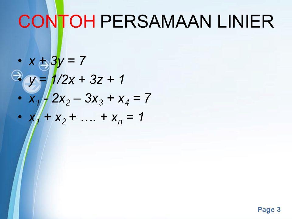 Powerpoint Templates Page 3 CONTOH PERSAMAAN LINIER x + 3y = 7 y = 1/2x + 3z + 1 x 1 - 2x 2 – 3x 3 + x 4 = 7 x 1 + x 2 + …. + x n = 1