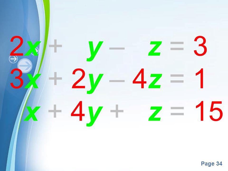 Powerpoint Templates Page 34 2x + y – z = 3 3x + 2y – 4z = 1 x + 4y + z = 15