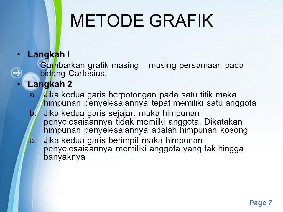 Powerpoint Templates Page 7 METODE GRAFIK Langkah I –Gambarkan grafik masing – masing persamaan pada bidang Cartesius. Langkah 2 a.Jika kedua garis be