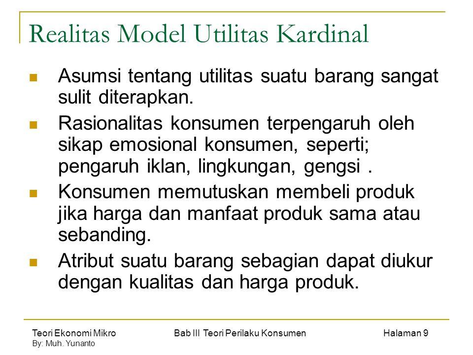 Teori Ekonomi Mikro Bab III Teori Perilaku Konsumen Halaman 9 By: Muh. Yunanto Realitas Model Utilitas Kardinal Asumsi tentang utilitas suatu barang s