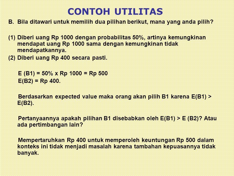 CONTOH UTILITAS B. Bila ditawari untuk memilih dua pilihan berikut, mana yang anda pilih? (1)Diberi uang Rp 1000 dengan probabilitas 50%, artinya kemu