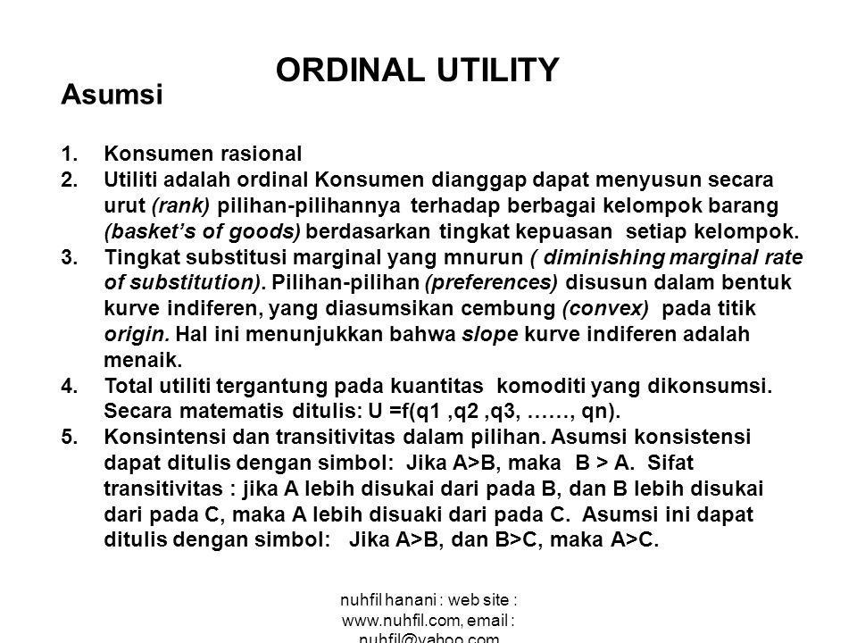 nuhfil hanani : web site : www.nuhfil.com, email : nuhfil@yahoo.com ORDINAL UTILITY Asumsi 1.Konsumen rasional 2.Utiliti adalah ordinal Konsumen diang