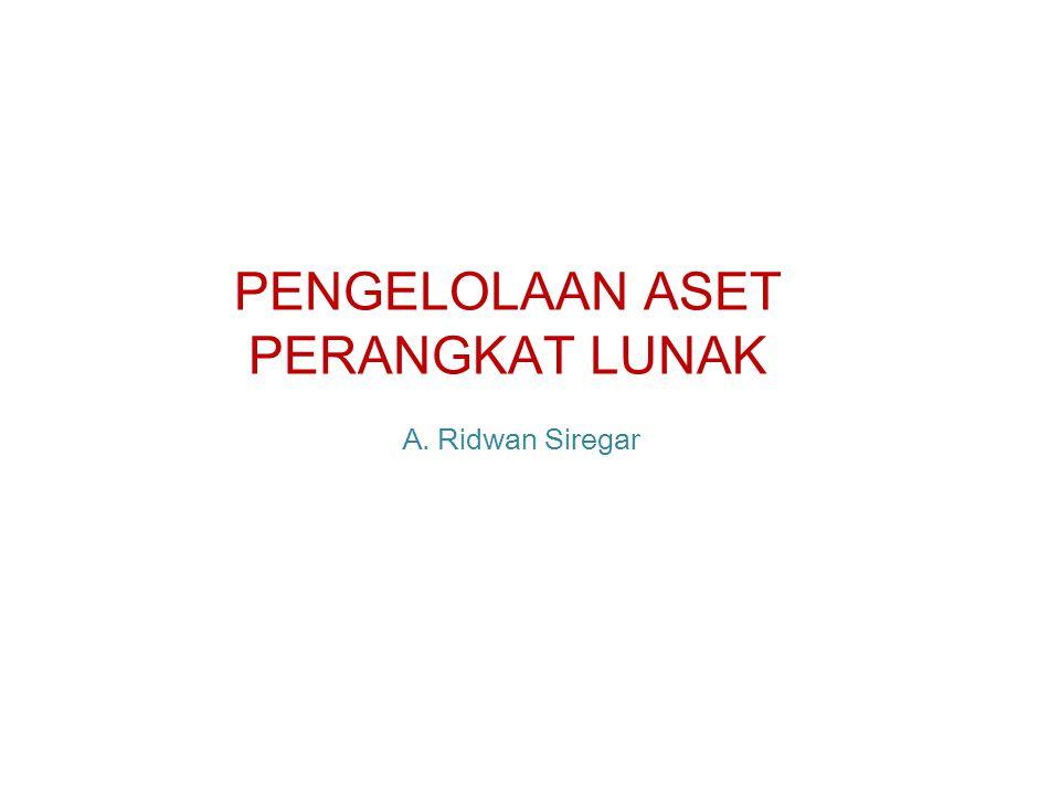PENGELOLAAN ASET PERANGKAT LUNAK A. Ridwan Siregar