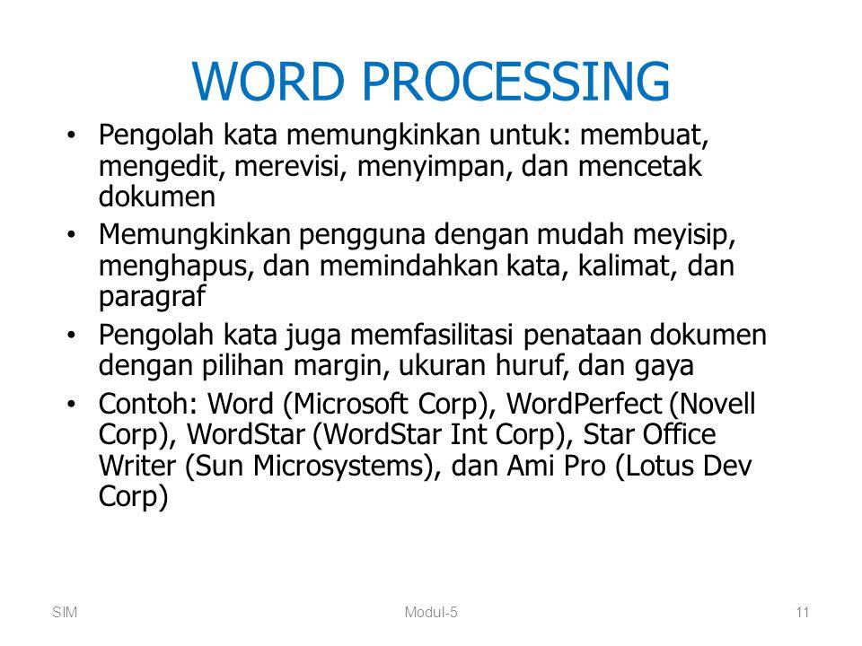 WORD PROCESSING Pengolah kata memungkinkan untuk: membuat, mengedit, merevisi, menyimpan, dan mencetak dokumen Memungkinkan pengguna dengan mudah meyi