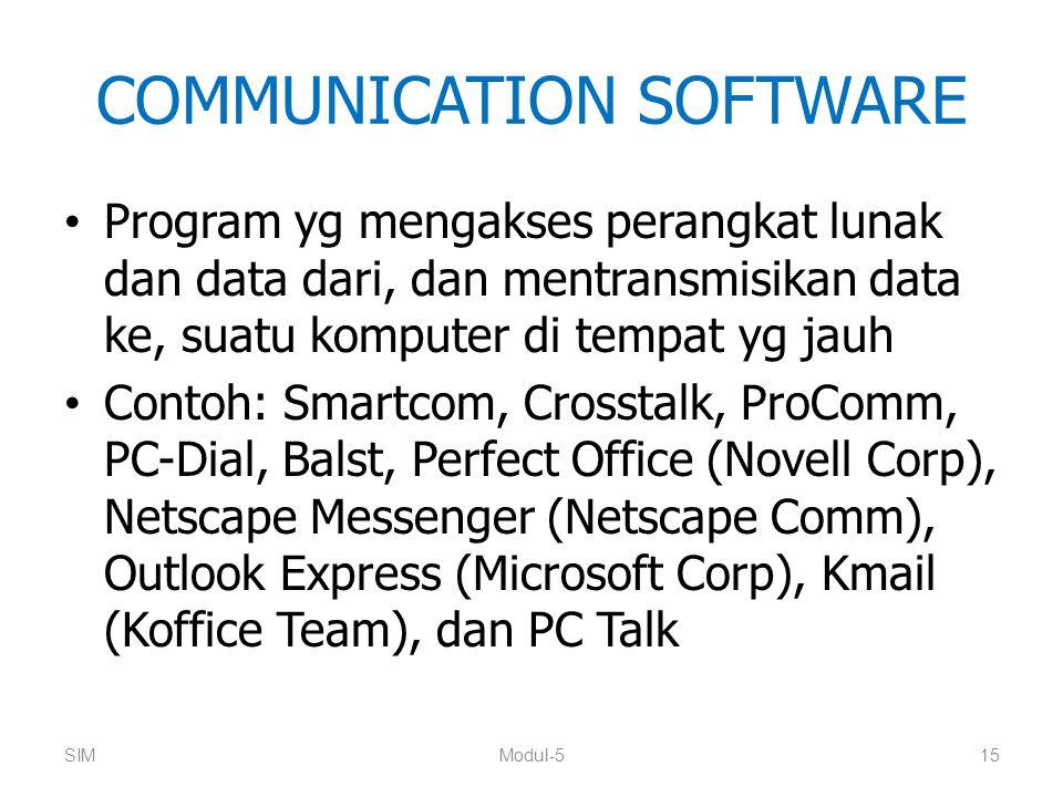 COMMUNICATION SOFTWARE Program yg mengakses perangkat lunak dan data dari, dan mentransmisikan data ke, suatu komputer di tempat yg jauh Contoh: Smart