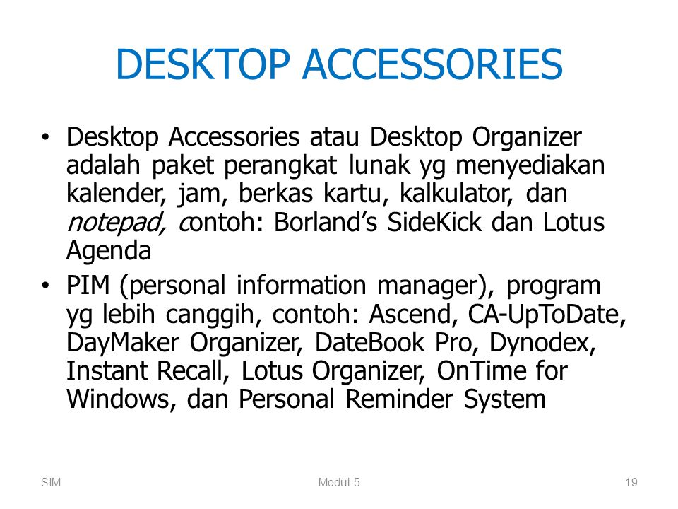 DESKTOP ACCESSORIES Desktop Accessories atau Desktop Organizer adalah paket perangkat lunak yg menyediakan kalender, jam, berkas kartu, kalkulator, da