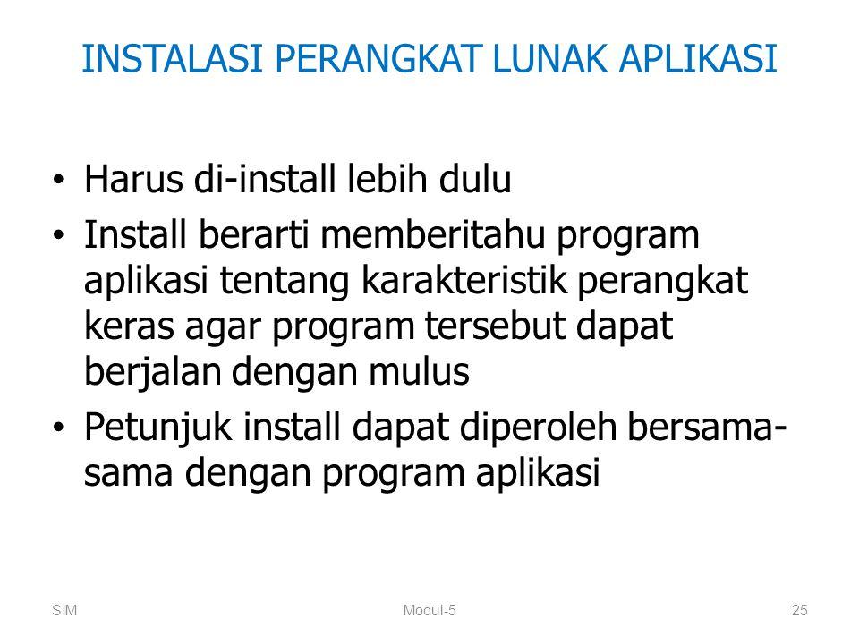 INSTALASI PERANGKAT LUNAK APLIKASI Harus di-install lebih dulu Install berarti memberitahu program aplikasi tentang karakteristik perangkat keras agar