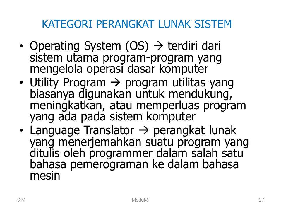 KATEGORI PERANGKAT LUNAK SISTEM Operating System (OS)  terdiri dari sistem utama program-program yang mengelola operasi dasar komputer Utility Progra
