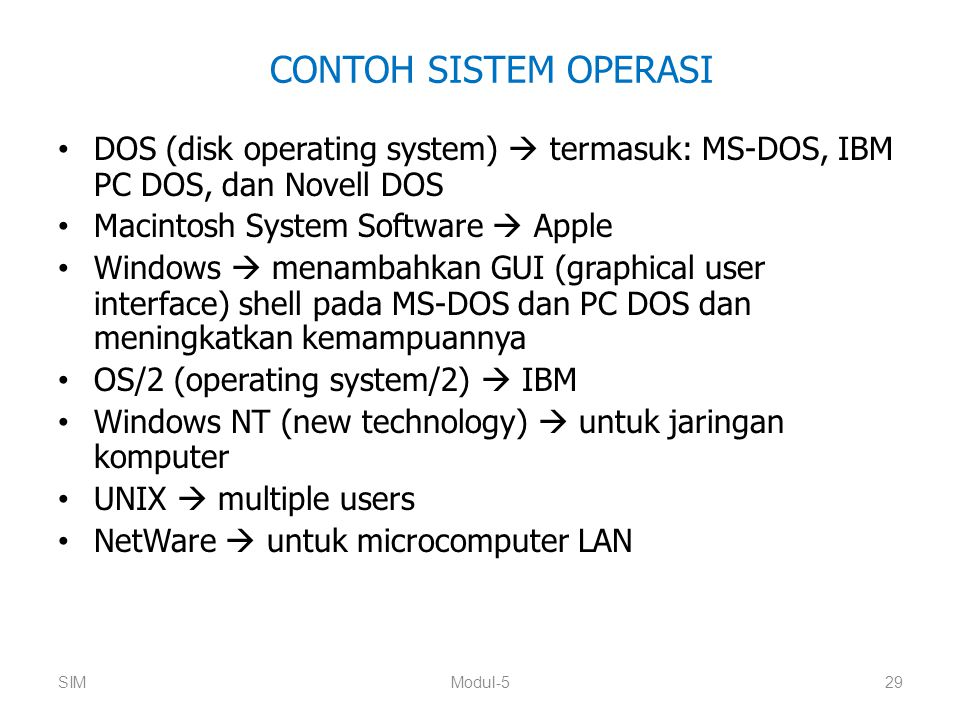 CONTOH SISTEM OPERASI DOS (disk operating system)  termasuk: MS-DOS, IBM PC DOS, dan Novell DOS Macintosh System Software  Apple Windows  menambahk