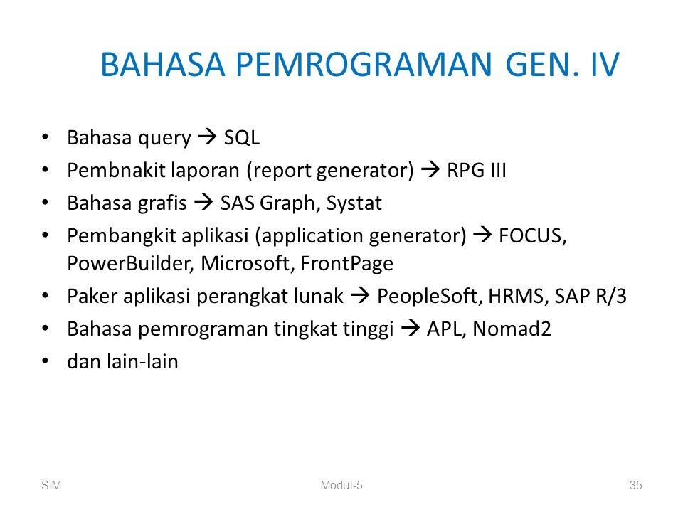 BAHASA PEMROGRAMAN GEN. IV Bahasa query  SQL Pembnakit laporan (report generator)  RPG III Bahasa grafis  SAS Graph, Systat Pembangkit aplikasi (ap