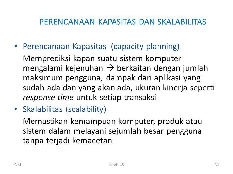 PERENCANAAN KAPASITAS DAN SKALABILITAS Perencanaan Kapasitas (capacity planning) Memprediksi kapan suatu sistem komputer mengalami kejenuhan  berkait