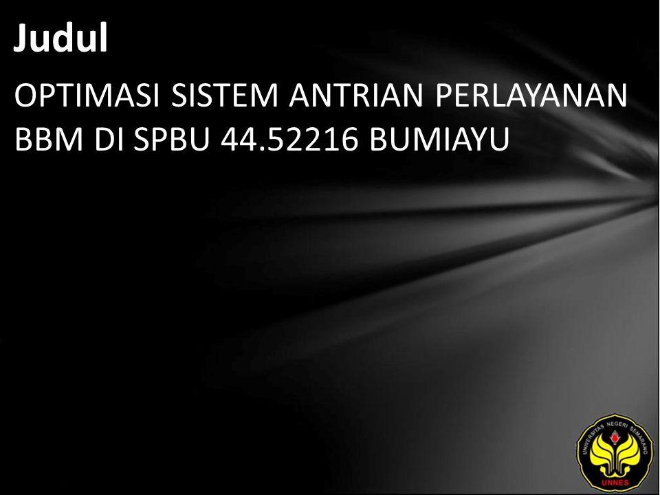 Judul OPTIMASI SISTEM ANTRIAN PERLAYANAN BBM DI SPBU 44.52216 BUMIAYU