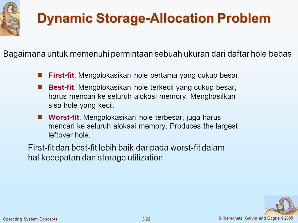 8.22 Silberschatz, Galvin and Gagne ©2005 Operating System Concepts Dynamic Storage-Allocation Problem First-fit: Mengalokasikan hole pertama yang cuk