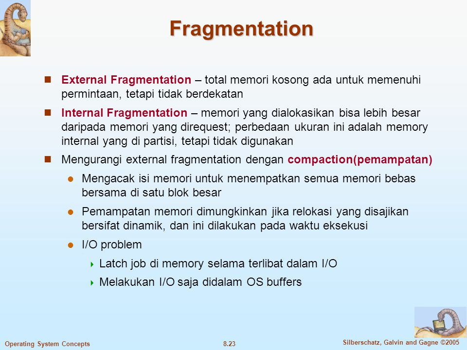 8.23 Silberschatz, Galvin and Gagne ©2005 Operating System Concepts Fragmentation External Fragmentation – total memori kosong ada untuk memenuhi perm