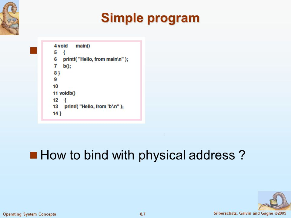 8.7 Silberschatz, Galvin and Gagne ©2005 Operating System Concepts Simple program Sss How to bind with physical address ?