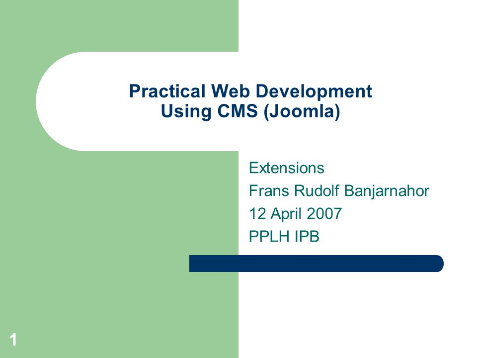 1 Practical Web Development Using CMS (Joomla) Extensions Frans Rudolf Banjarnahor 12 April 2007 PPLH IPB