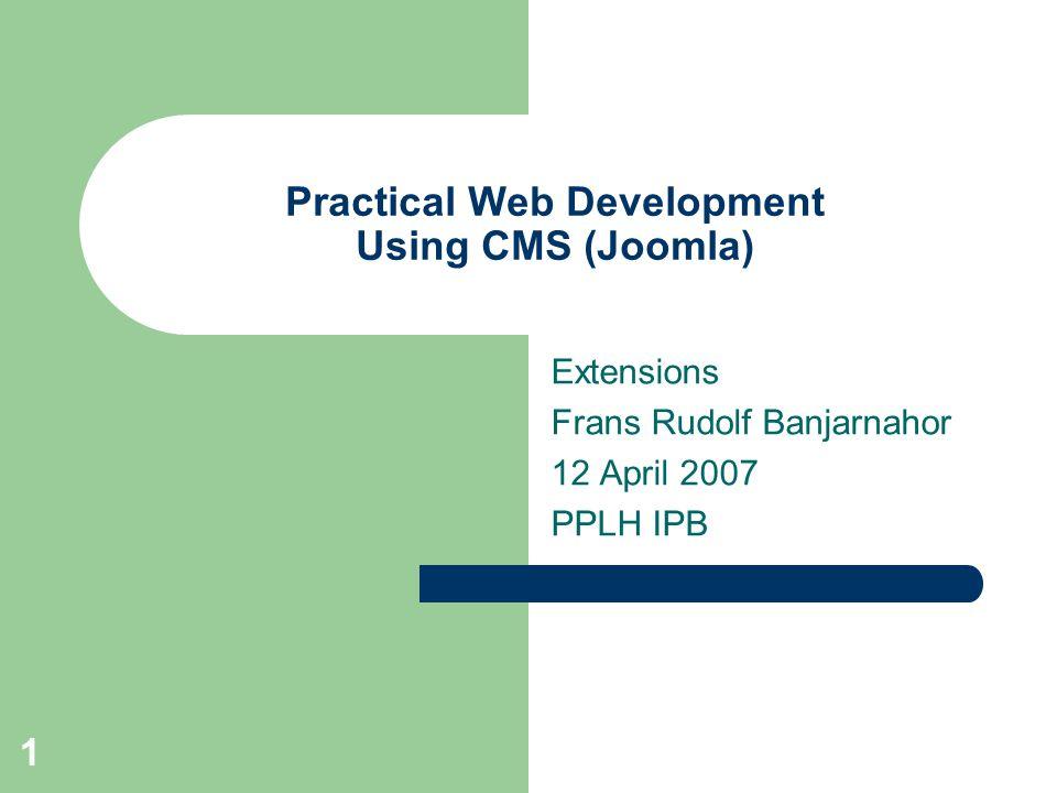 2 Extensions (add-ons) Program 3 rd party yang dibuat sebagai aplikasi tambahan yang dapat di install pada joomla – Component – Module – Mambots(plugin) – Language – Tool – Special
