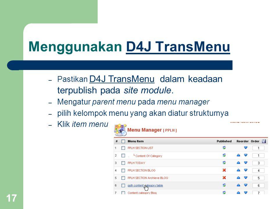 17 Menggunakan D4J TransMenuD4J TransMenu – Pastikan D4J TransMenu dalam keadaan terpublish pada site module.