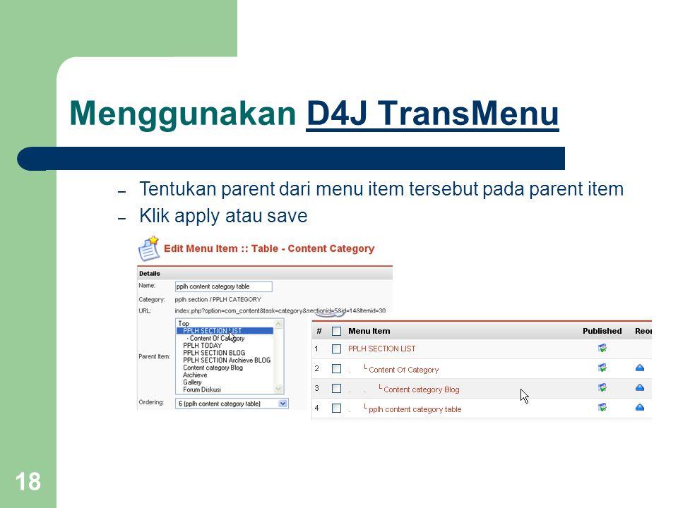 18 Menggunakan D4J TransMenuD4J TransMenu – Tentukan parent dari menu item tersebut pada parent item – Klik apply atau save
