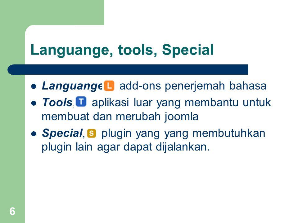6 Languange, tools, Special Languange, add-ons penerjemah bahasa Tools, aplikasi luar yang membantu untuk membuat dan merubah joomla Special, plugin yang yang membutuhkan plugin lain agar dapat dijalankan.
