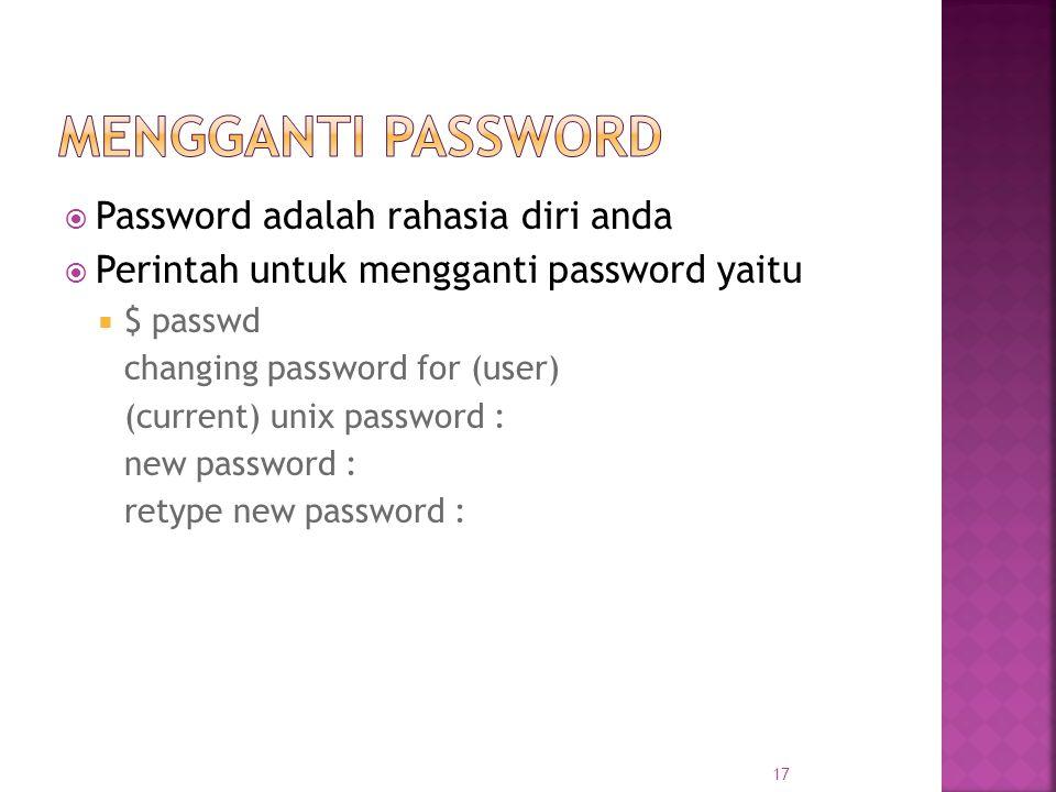  Password adalah rahasia diri anda  Perintah untuk mengganti password yaitu  $ passwd changing password for (user) (current) unix password : new password : retype new password : 17