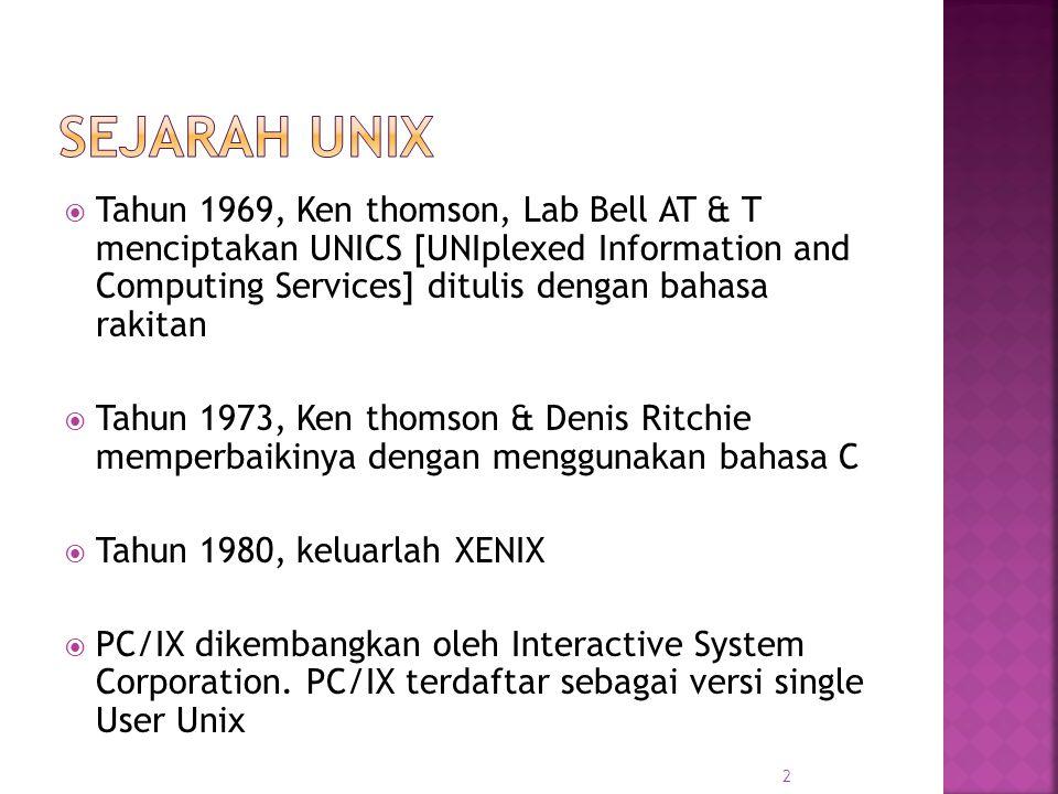  Tahun 1969, Ken thomson, Lab Bell AT & T menciptakan UNICS [UNIplexed Information and Computing Services] ditulis dengan bahasa rakitan  Tahun 1973, Ken thomson & Denis Ritchie memperbaikinya dengan menggunakan bahasa C  Tahun 1980, keluarlah XENIX  PC/IX dikembangkan oleh Interactive System Corporation.