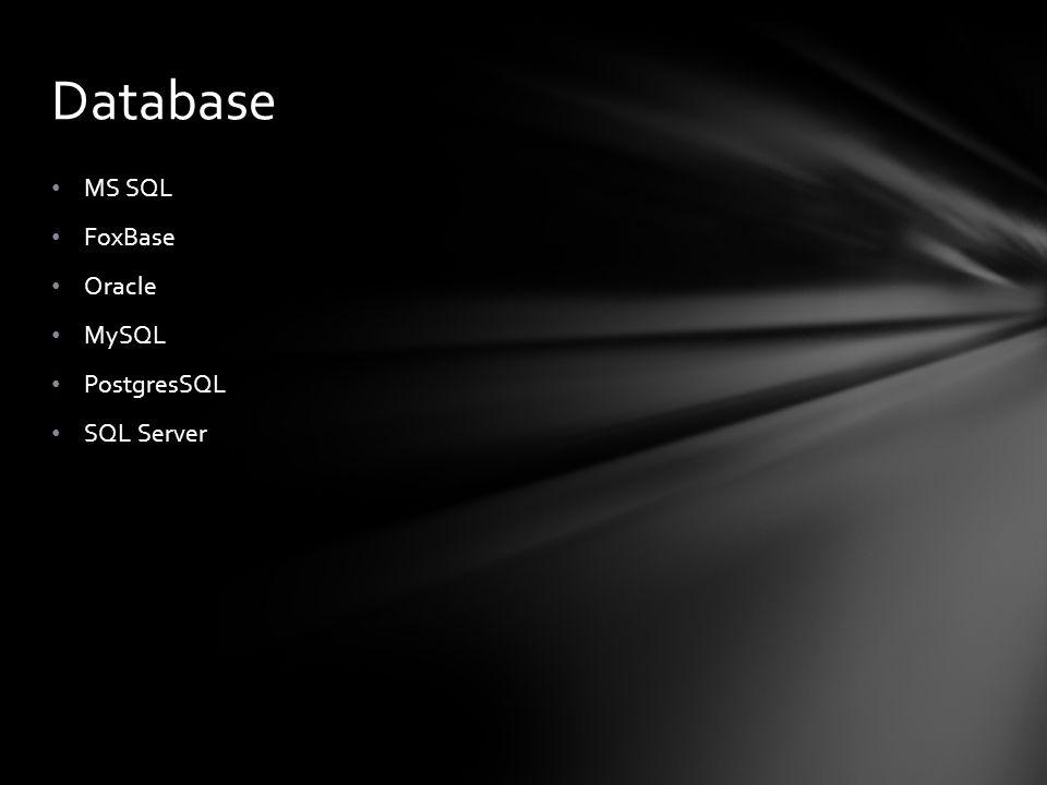 MS SQL FoxBase Oracle MySQL PostgresSQL SQL Server Database