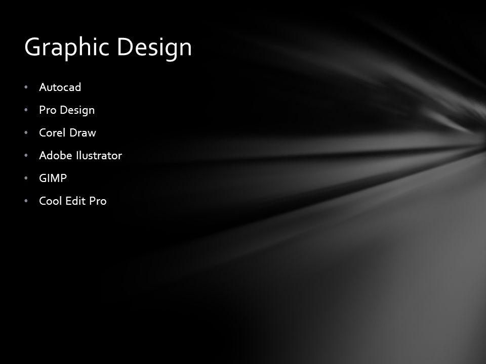 Autocad Pro Design Corel Draw Adobe Ilustrator GIMP Cool Edit Pro Graphic Design