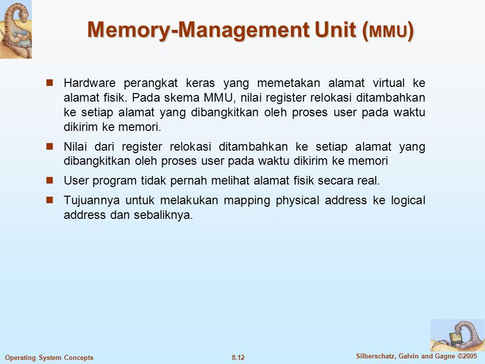 8.12 Silberschatz, Galvin and Gagne ©2005 Operating System Concepts Memory-Management Unit ( MMU ) Hardware perangkat keras yang memetakan alamat virtual ke alamat fisik.