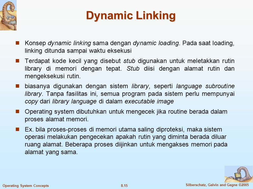 8.15 Silberschatz, Galvin and Gagne ©2005 Operating System Concepts Dynamic Linking Konsep dynamic linking sama dengan dynamic loading.