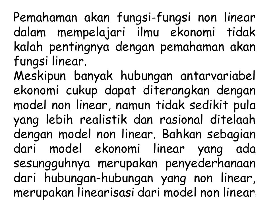 Ada empat macam bentuk fungsi non- linear, yaitu: 1.Fungsi Kuadrat 2.Fungsi Kubik 3.Fungsi eksponensial 4.Fungsi logaritmik 3