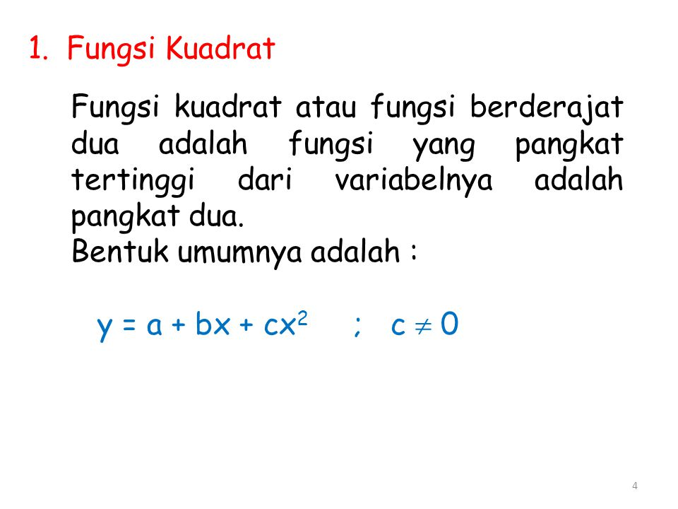 1.Fungsi Kuadrat Fungsi kuadrat atau fungsi berderajat dua adalah fungsi yang pangkat tertinggi dari variabelnya adalah pangkat dua. Bentuk umumnya ad