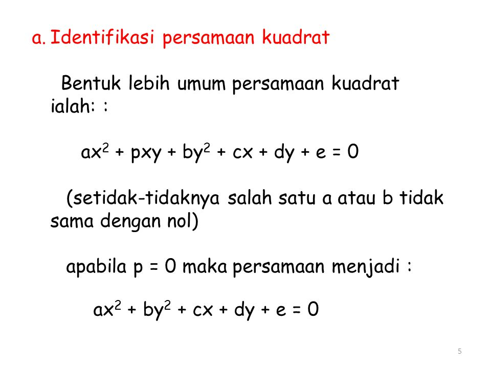 a.Identifikasi persamaan kuadrat Bentuk lebih umum persamaan kuadrat ialah: : ax 2 + pxy + by 2 + cx + dy + e = 0 (setidak-tidaknya salah satu a atau